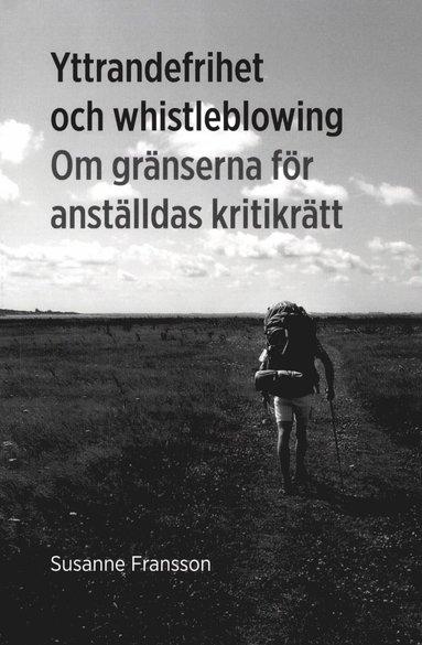 bokomslag Yttrandefrihet och whistleblowing : om gränserna för anställdas kritikrätt