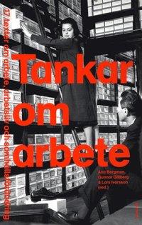 bokomslag Tankar om arbete : 17 texter om arbete, arbetsliv och samhällsförändring