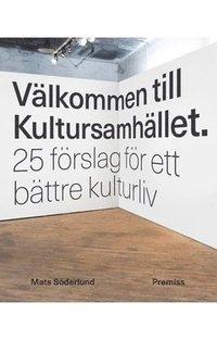 bokomslag Välkommen till Kultursamhället : 25 förslag för ett bättre kulturliv