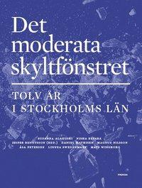 bokomslag Det moderata skyltfönstret : Tolv år i Stockholms län