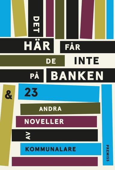bokomslag Det här får de inte på banken : och 23 andra noveller av kommunalare