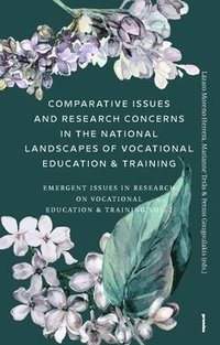 bokomslag Comparative Issues and Research Concerns in the National Landscapes of Vocational Education & Training : Emergent Issues in Research on Vocational Education & Training Vol. 2