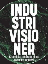 bokomslag Industrivisioner : åtta röster om framtidens svenska industri