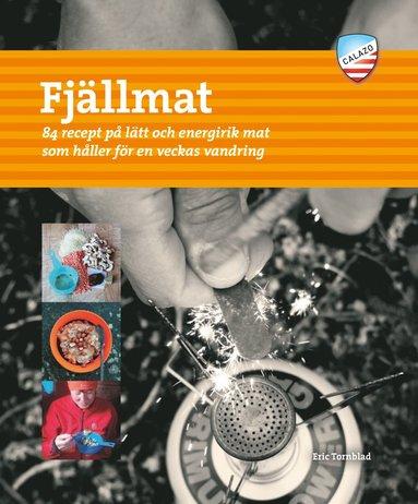 bokomslag Fjällmat : 84 recept på lätt och energirik mat som håller för en veckas van