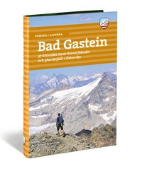 bokomslag Vandra i Alperna : Bad Gastein - 37 klassiska turer bland fäbodar och glaciärfjäll i Österrike