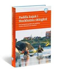 Paddla kajak i Stockholms skärgård : den kompletta guiden för paddling mellan Arholma och Landsort