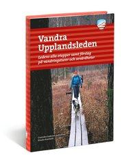 bokomslag Vandra Upplandsleden : Ledens alla etapper samt förslag på vandringsturer o