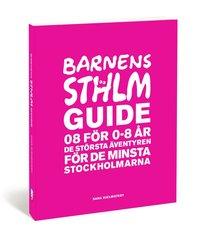 Barnens Stockholmsguide : 08 för 0-8 år - de största äventyren för de minsta stockholmarna