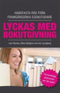 bokomslag Lyckas med bokutgivning : handfasta råd från framgångsrika egenutgivare