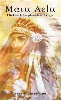 bokomslag Maia Aela. Flickan från planeten Akleja