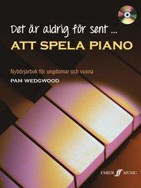 bokomslag Det är aldrig för sent att spela piano inkl CD : nybörjarbok för ungdomar och vuxna