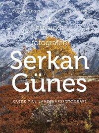 bokomslag I huvudet på fotografen Serkan Günes : guide till landskapsfotografi