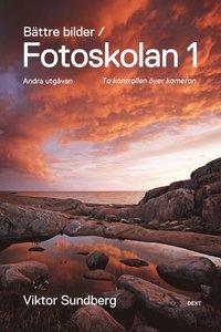 bokomslag Bättre bilder - fotoskolan. 1 : Viktor Sundberg lär dig ta kontrollen över kameran