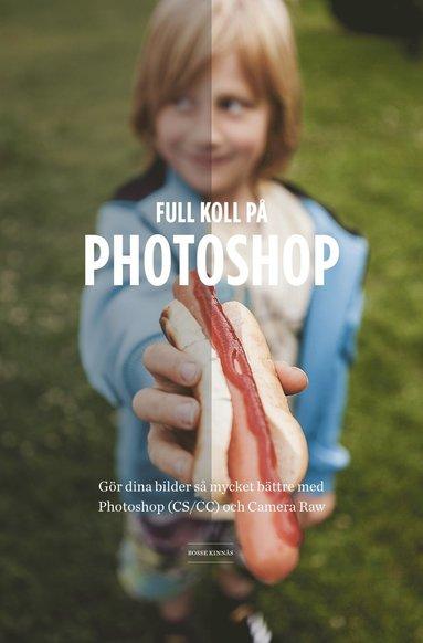 bokomslag Full koll på Photoshop : gör dina bilder så mycket bättre med Photoshop (CS/CC) Camera Raw