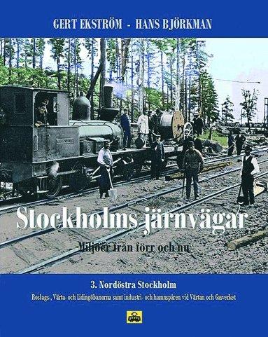 bokomslag Stockholms järnvägar : miljöer från förr och nu. Del 3, Nordöstra Stockholm