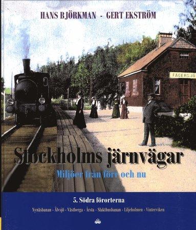 bokomslag Stockholms järnvägar : miljöer från förr och nu. Del 5, Södra förorterna