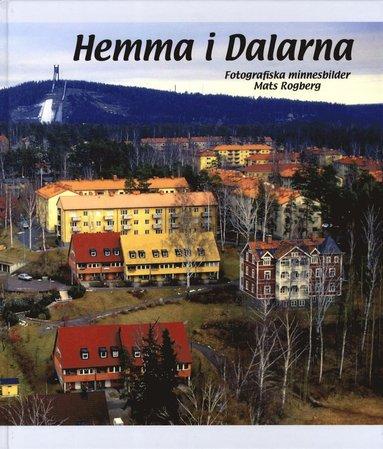 bokomslag Hemma i Dalarna : fotografiska minnesbilder