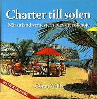 bokomslag Charter till solen : när utlandssemestern blev ett folknöje