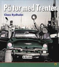 På tur med Trenter : en tidsresa med bildperspektiv genom Stieg Trenters Sverige på 1940-, 50- 60-talen med personliga betraktelser kring mord, mat och framförallt bilar
