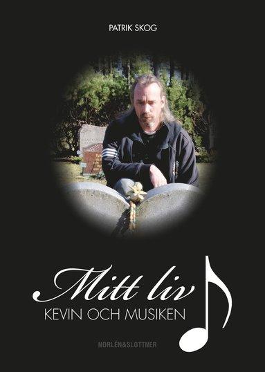 bokomslag Mitt liv, Kevin och Musiken