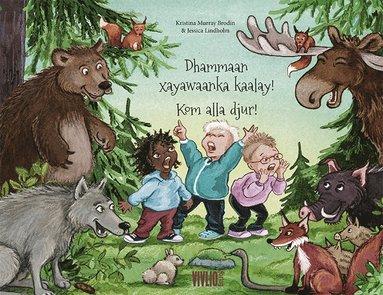 bokomslag Kom alla djur!  / Xayawaanow kaalaya dhammaantiin!