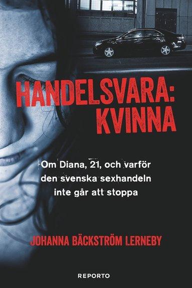 bokomslag Handelsvara : kvinna : om Diana, 21, och varför den svenska sexhandeln inte går att stoppa