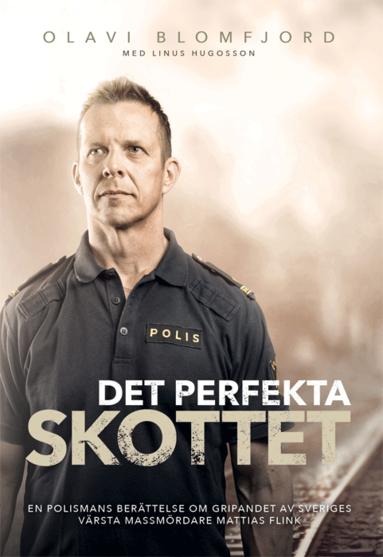 bokomslag Det perfekta skottet : en polismans berättelse om gripandet av Sveriges värsta massmördare Mattias Flink