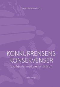 bokomslag Konkurrensens konsekvenser : vad händer med svensk välfärd