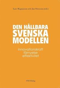 bokomslag Den hållbara svenska modellen : innovationskraft, förnyelse och effektivitet