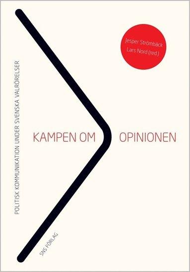 bokomslag Kampen om opinionen : politisk kommunikation under svenska valrörelser