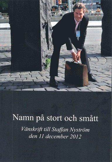 bokomslag Namn på stort och smått : vänskrift till Staffan Nyström den 11 december 2012