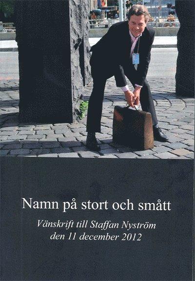 Namn på stort och smått : vänskrift till Staffan Nyström den 11 december 2012 1