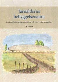 bokomslag Järnålderns bebyggelsenamn : om bebyggelsenamnens uppkomst och ålder i Mälarlandskapen