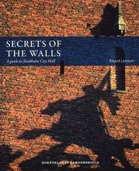 bokomslag Secrets of the walls : A guide to Stockholm City Hall