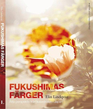 bokomslag Fukushimas färger : åtta röster om katastrofen i Japan