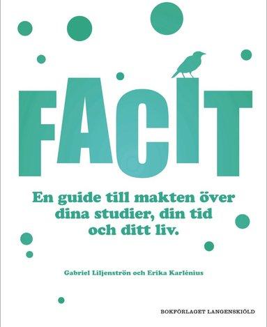 bokomslag Facit : en guide till makten över dina studier, din tid och ditt liv
