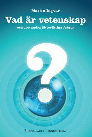 bokomslag Vad är vetenskap och 100 andra jätteviktiga frågor