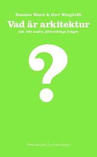 bokomslag Vad är arkitektur och 100 andra jätteviktiga frågor