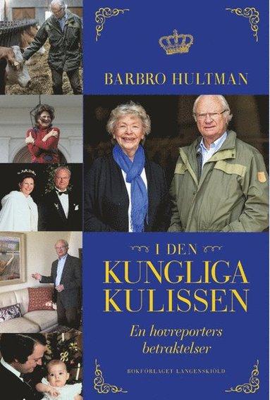 bokomslag I den kungliga kulissen : en hovreporters betraktelser