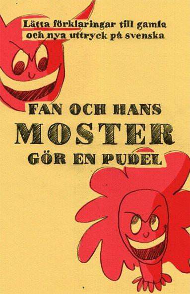bokomslag Fan och hans moster gör en pudel : förklaringar till över 1000 nya och gamla svenska uttryck
