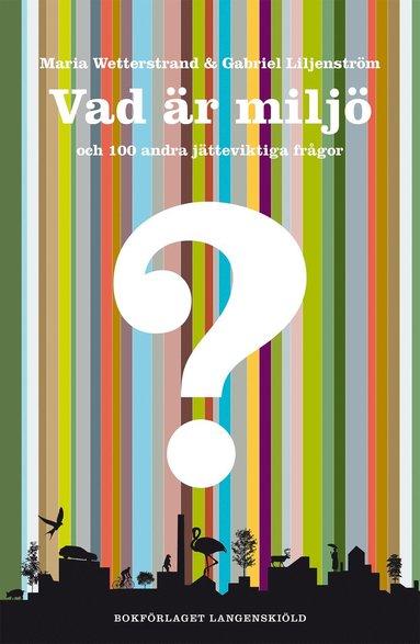 bokomslag Vad är miljö och 100 andra jätteviktiga frågor