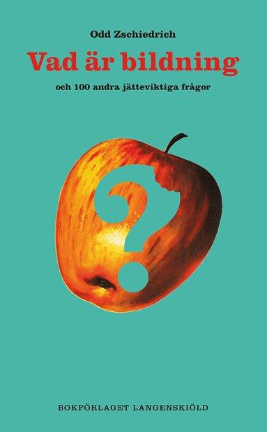 bokomslag Vad är bildning och 100 andra jätteviktiga frågor