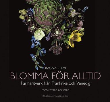 bokomslag Blomma för alltid : pärlhantverk från Frankrike och Venedig