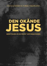 bokomslag Den okände Jesus : berättelsen om en profet som misslyckades