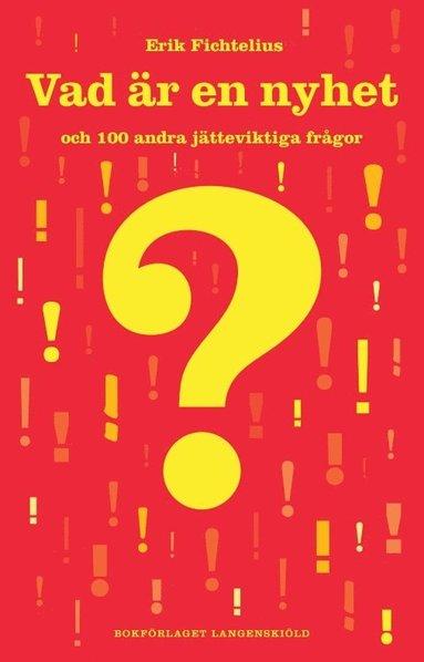 bokomslag Vad är en nyhet och 100 andra jätteviktiga frågor