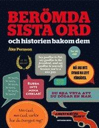 bokomslag Berömda sista ord : och historien bakom dem