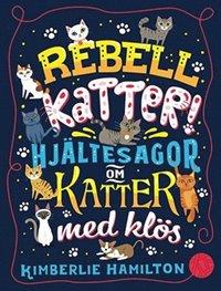 bokomslag Rebellkatter! : hjältesagor om katter med klös