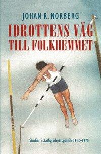 bokomslag Idrottens väg till folkhemmet : studier i statlig idrottspolitik 1913-1970