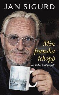 bokomslag Min franska tekopp : om böcker, te och sympati