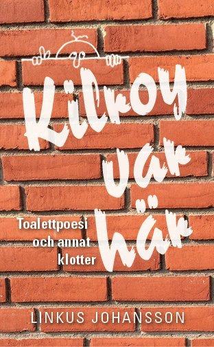 bokomslag Kilroy var här : toalettpoesi och annat klotter
